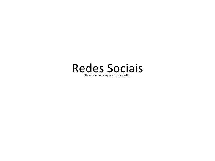 Redes Sociais Slide branco porque a Luiza pediu.