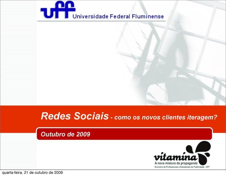 Redes Sociais - como os novos clientes iteragem?                       Outubro de 2009     quarta-feira, 21 de outubro de ...