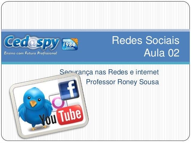 Segurança nas Redes e internetProfessor Roney SousaRedes SociaisAula 02