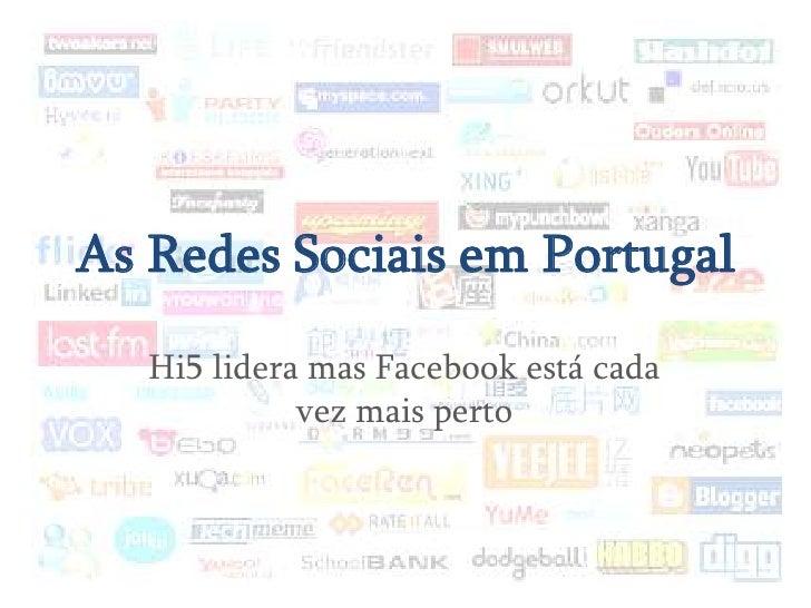 As Redes Sociais em Portugal<br />Hi5 lidera mas Facebook está cada vez mais perto<br />