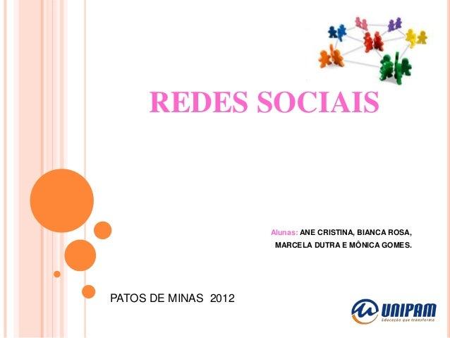 REDES SOCIAIS                      Alunas: ANE CRISTINA, BIANCA ROSA,                       MARCELA DUTRA E MÔNICA GOMES.P...
