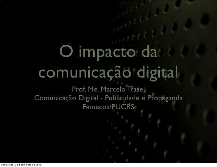 O impacto das       mídias sociais           Prof. Me. Marcelo Träsel Comunicação Digital - Publicidade e Propaganda      ...
