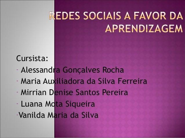 Cursista: - Alessandra Gonçalves Rocha - Maria Auxiliadora da Silva Ferreira - Mirrian Denise Santos Pereira - Luana Mota ...