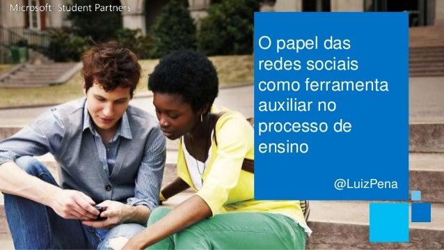 O papel dasredes sociaiscomo ferramentaauxiliar noprocesso deensino        @LuizPena