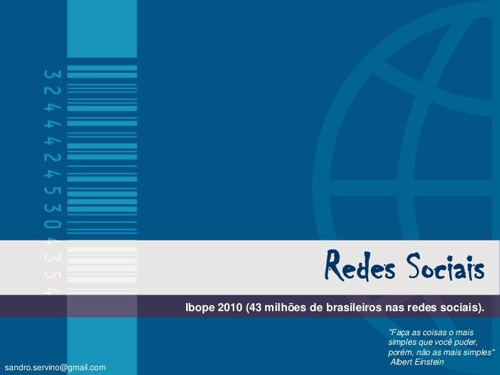 """RedesSociais<br />Ibope 2010 (43 milhões de brasileiros nas redes sociais). <br />""""Faça as coisas o mais simples que você ..."""