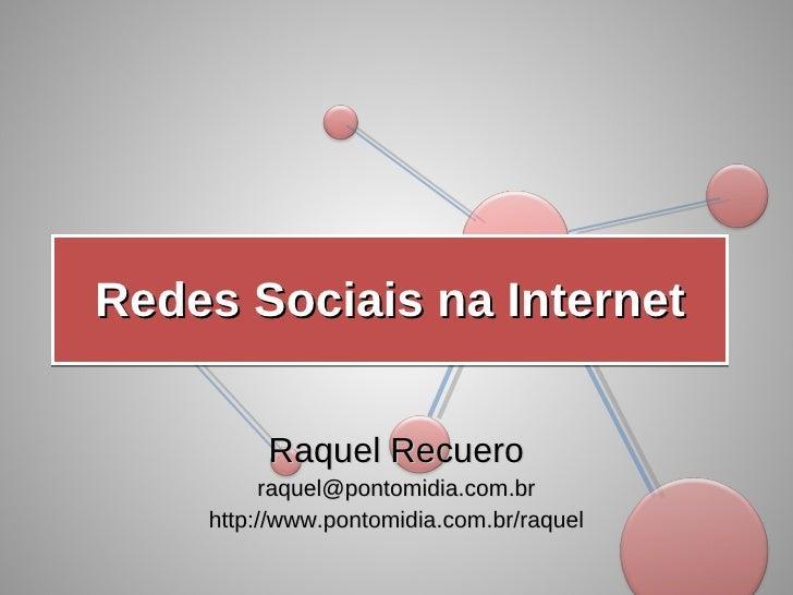 Redes Sociais na Internet Raquel Recuero [email_address] http://www.pontomidia.com.br/raquel