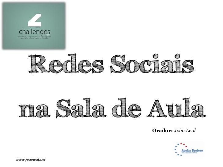 Redes Sociais na Sala de Aula                   Orador: João Lealwww.joaoleal.net