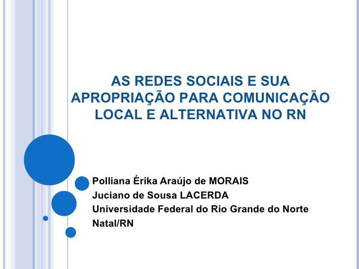 Polliana Érika Araújo de MORAIS Juciano de Sousa LACERDA Universidade Federal do Rio Grande do Norte Natal/RN AS REDES SOC...
