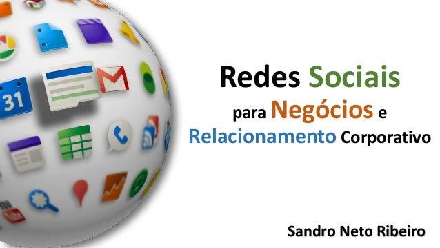 Redes Sociais para Negóciose Relacionamento Corporativo Sandro Neto Ribeiro