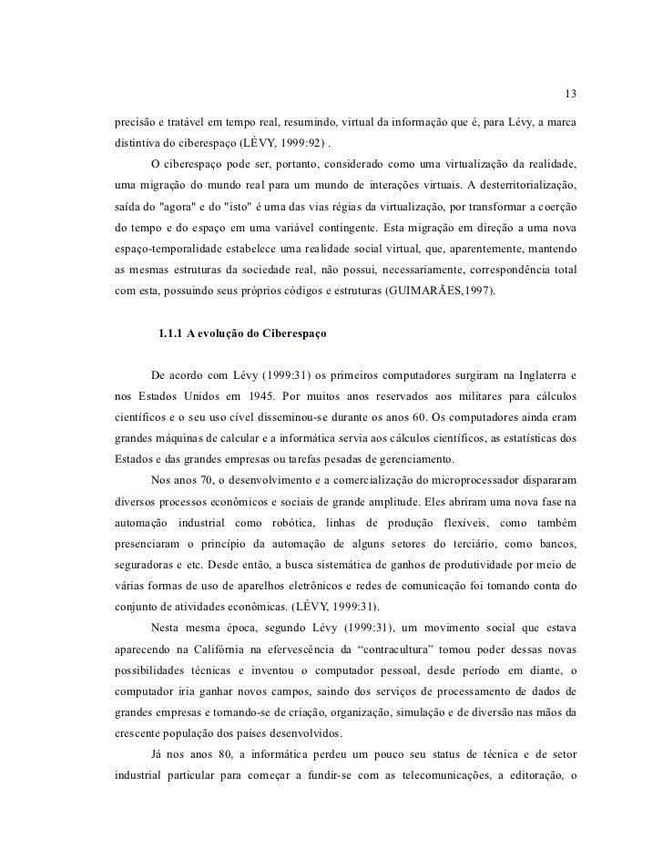 13precisão e tratável em tempo real, resumindo, virtual da informação que é, para Lévy, a marcadistintiva do ciberespaço (...