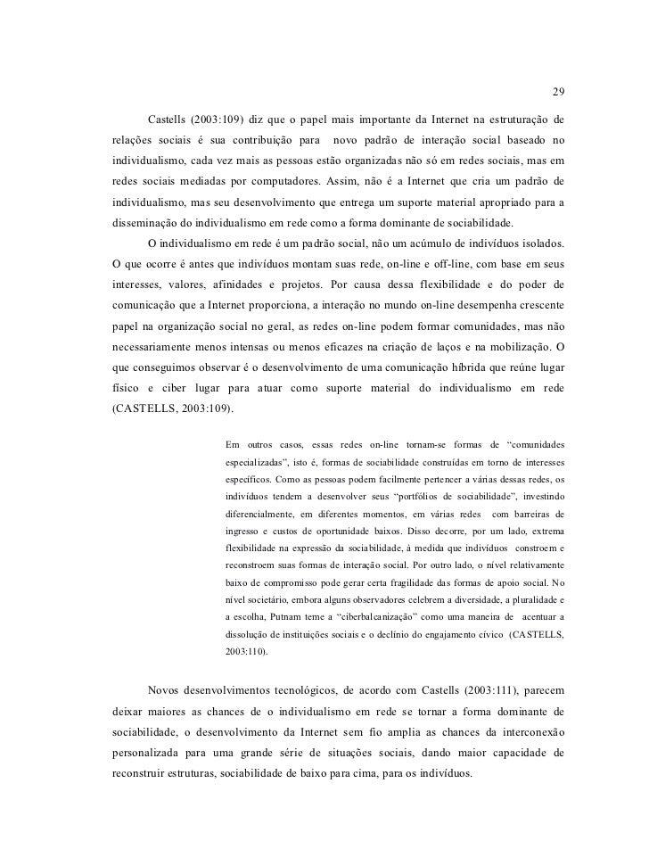 29       Castells (2003:109) diz que o papel mais importante da Internet na estruturação derelações sociais é sua contribu...