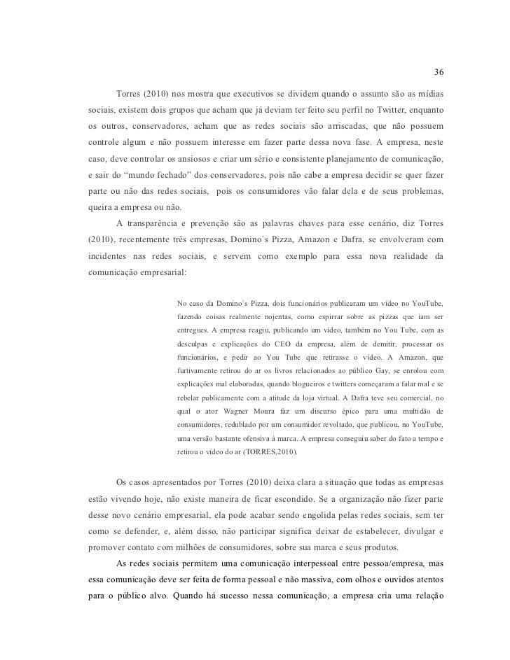 36       Torres (2010) nos mostra que executivos se dividem quando o assunto são as mídiassociais, existem dois grupos que...