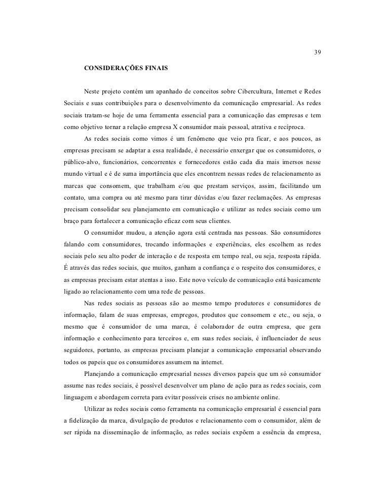 39       CONSIDERAÇÕES FINAIS       Neste projeto contém um apanhado de conceitos sobre Cibercultura, Internet e RedesSoci...