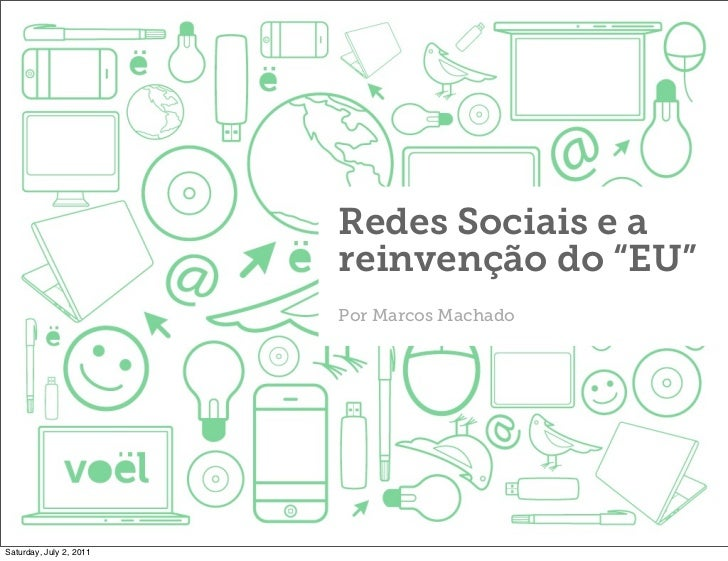"Redes Sociais e a                         reinvenção do ""EU""                         Por Marcos MachadoSaturday, July 2, 2..."