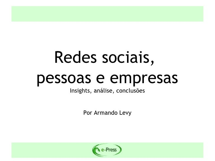 Redes sociais, pessoas e empresas     Insights, análise, conclusões            Por Armando Levy