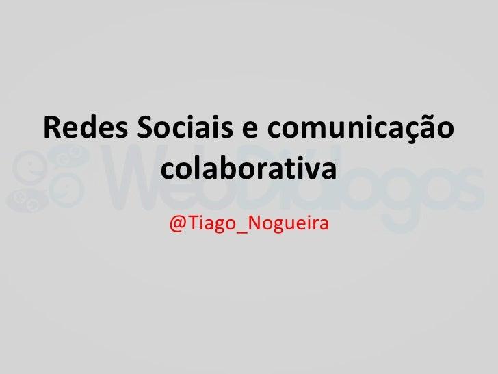 Redes Sociais e comunicação colaborativa<br />@Tiago_Nogueira<br />