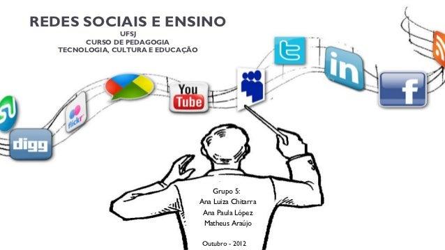 REDES SOCIAIS E ENSINO                 UFSJ        CURSO DE PEDAGOGIA   TECNOLOGIA, CULTURA E EDUCAÇÃO                    ...