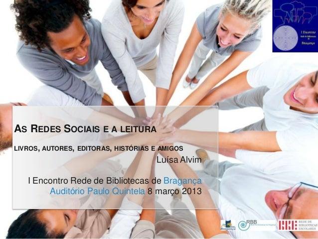AS REDES SOCIAIS E A LEITURALIVROS, AUTORES, EDITORAS, HISTÓRIAS E AMIGOS                                     Luísa Alvim ...