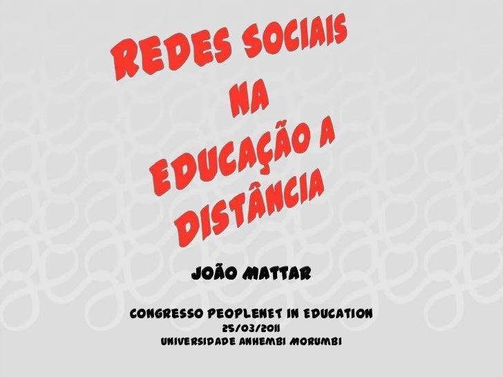 Redes Sociais na Educação a Distância<br />João Mattar<br />Congresso PeopleNET in Education<br />25/03/2011 <br />Univers...