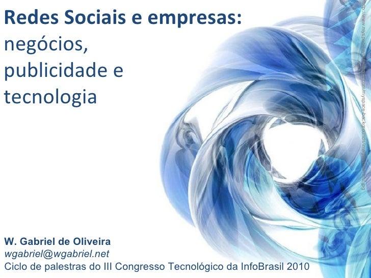 Redes Sociais e empresas: negócios, publicidade e tecnologia W. Gabriel de Oliveira [email_address] Ciclo de palestras do ...