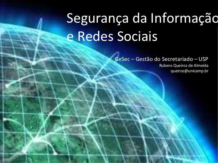 Segurança da Informaçãoe Redes Sociais       GeSec – Gestão do Secretariado – USP                        Rubens Queiroz de...