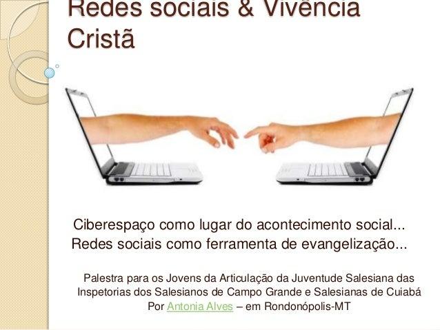 Redes sociais & VivênciaCristãCiberespaço como lugar do acontecimento social...Redes sociais como ferramenta de evangeliza...