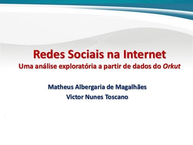 Redes Sociais na Internet Uma análise exploratória a partir de dados do Orkut Matheus Albergaria de Magalhães Victor Nunes...