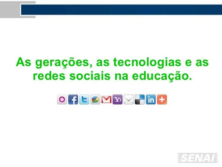 As gerações, as tecnologias e as redes sociais na educação. Educação Ontem...  E hoje? E amanhã?