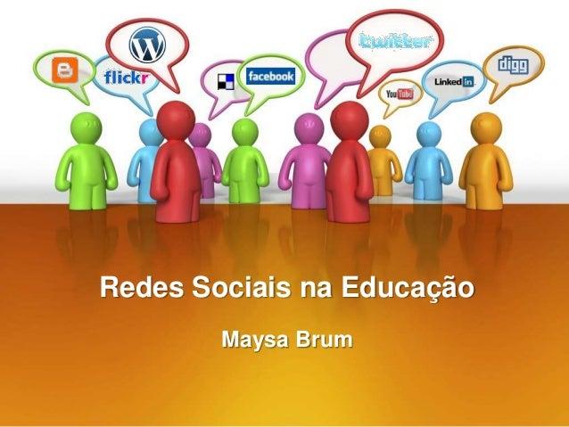 Redes Sociais na Educação        Maysa Brum