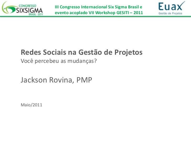 III Congresso Internacional Six Sigma Brasil e            evento acoplado VII Workshop GESITI – 2011Redes Sociais na Gestã...