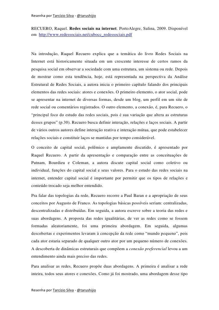 Resenha por Tarcízio Silva - @tarushijioRECUERO, Raquel. Redes sociais na internet. PortoAlegre, Sulina, 2009. Disponívele...