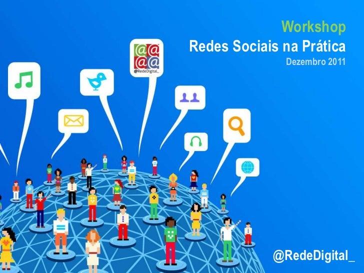 WorkshopRedes Sociais na Prática              Dezembro 2011            @RedeDigital_