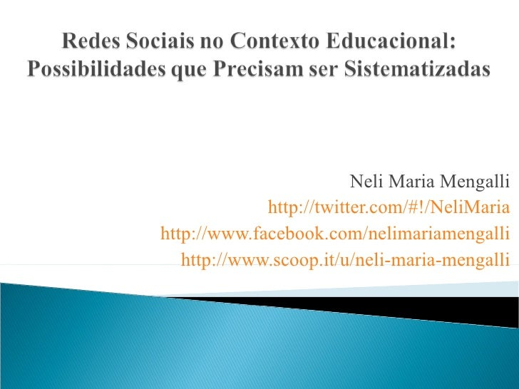 Neli Maria Mengalli             http://twitter.com/#!/NeliMariahttp://www.facebook.com/nelimariamengalli   http://www.scoo...
