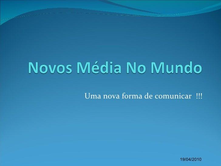 Uma nova forma de comunicar  !!! 19/04/2010
