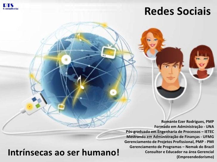 RTS<br />Redes Sociais<br />Consultoria<br />Romante Ezer Rodrigues, PMP<br />Formado em Administração - UNA<br />Pós-grad...