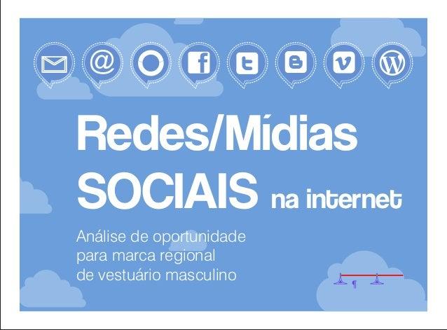 Redes/Mídias SOCIAIS na internet Análise de oportunidade para marca regional de vestuário masculino  ¶