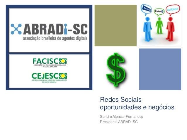 +    Redes Sociais    oportunidades e negócios    Sandro Alencar Fernandes    Presidente ABRADi-SC
