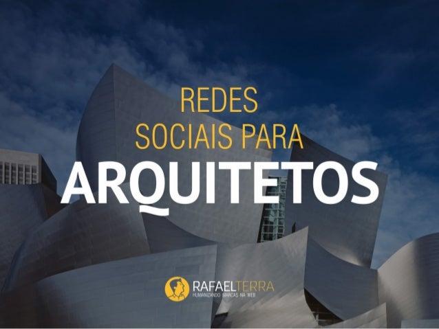 ME CURTA! https://www.facebook.com/rafaelterramkt REDES SOCIAIS PARA ARQUITETOS