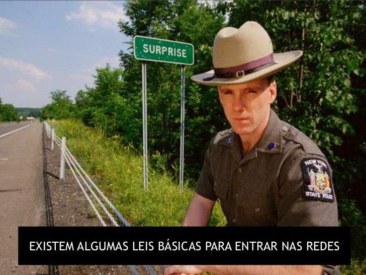 EXISTEM ALGUMAS LEIS BÁSICAS PARA ENTRAR NAS REDES
