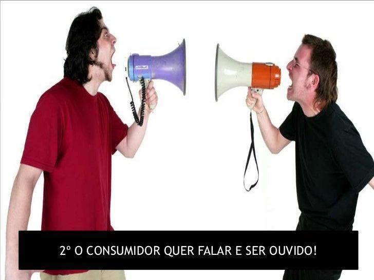 2º O CONSUMIDOR QUER FALAR E SER OUVIDO!