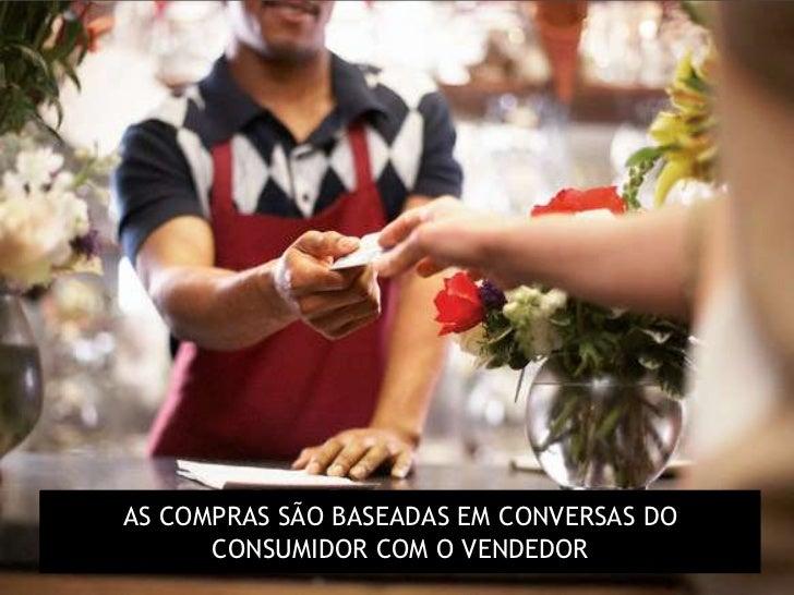 AS COMPRAS SÃO BASEADAS EM CONVERSAS DO      CONSUMIDOR COM O VENDEDOR