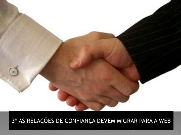 3º AS RELAÇÕES DE CONFIANÇA DEVEM MIGRAR PARA A WEB