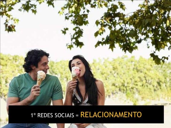 1º REDES SOCIAIS =   RELACIONAMENTO