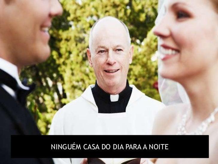 NINGUÉM CASA DO DIA PARA A NOITE