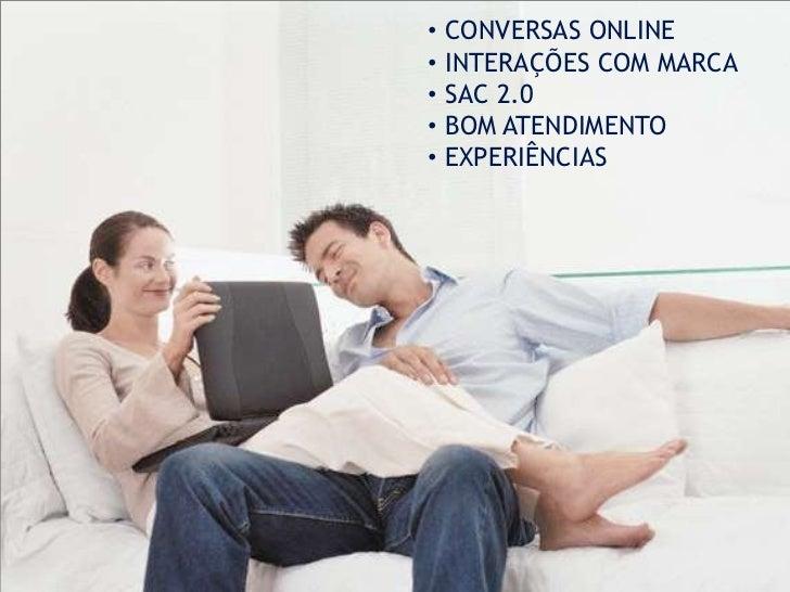 • CONVERSAS ONLINE• INTERAÇÕES COM MARCA• SAC 2.0• BOM ATENDIMENTO• EXPERIÊNCIAS