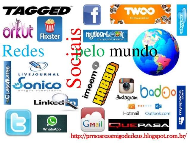 Sociais  Redes  pelo mundo  http://prrsoaresamigodedeus.blogspot.com.br/