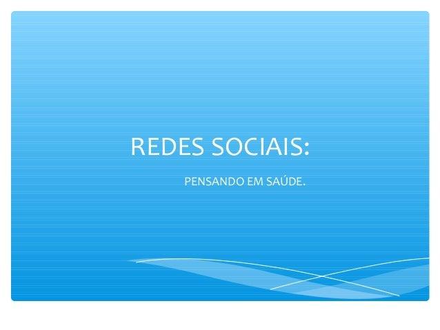 REDES SOCIAIS: PENSANDO EM SAÚDE.