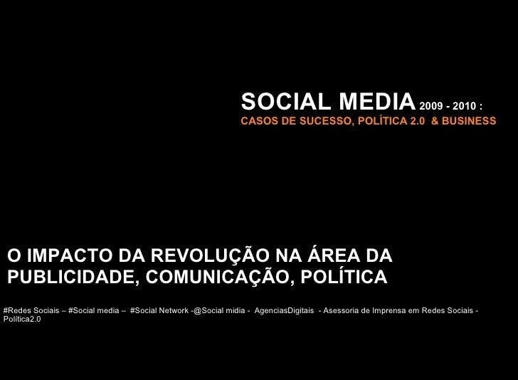 SOCIAL MEDIA 2009 - 2010 :                                                               CASOS DE SUCESSO, POLÍTICA 2.0 & ...