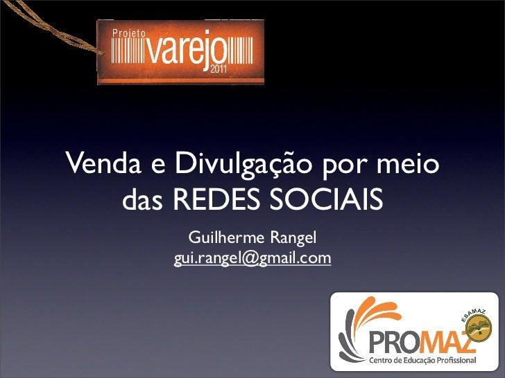 Venda e Divulgação por meio    das REDES SOCIAIS         Guilherme Rangel       gui.rangel@gmail.com