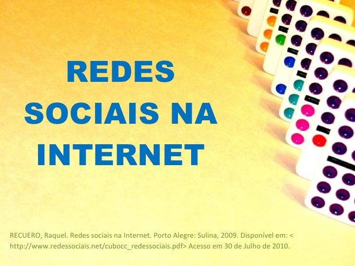REDES SOCIAIS NA INTERNET <ul><li>RECUERO, Raquel. Redes sociais na Internet. Porto Alegre: Sulina, 2009. Disponível em: <...